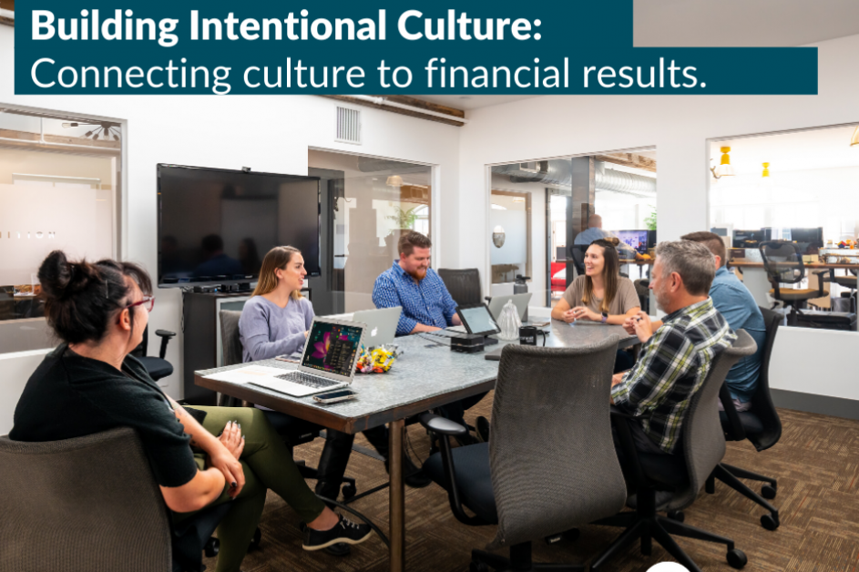 Building Intentional Culture: Connecting Culture to Financial Results