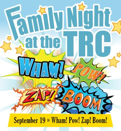 Family Night at the TRC Wham Pow Zap Boom